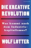 Die kreative Revolution: Was kommt nach dem Industriekapitalismus?