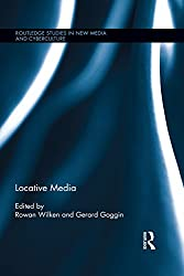 Locative Media (Routledge Studies in New Media and Cyberculture)