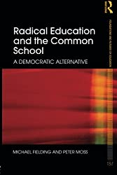 Radical Education and the Common School: A Democratic Alternative (Foundations and Futures of Education)