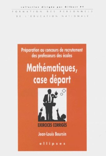 Mathématiques, case départ. Préparation au concours de recrutement des professeurs des écoles, Exercices corrigés