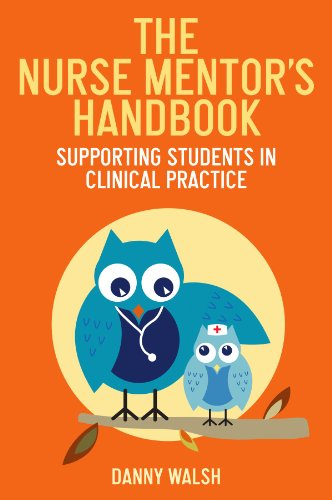 The Nurse Mentor'S Handbook: Supporting Students In Clinical Practice: Supporting Students in Clinical Practice