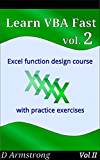 Learn VBA Fast, Vol. II: Excel function design course, with practice exercises (The VBA Function Design Course Book 2) (English Edition)
