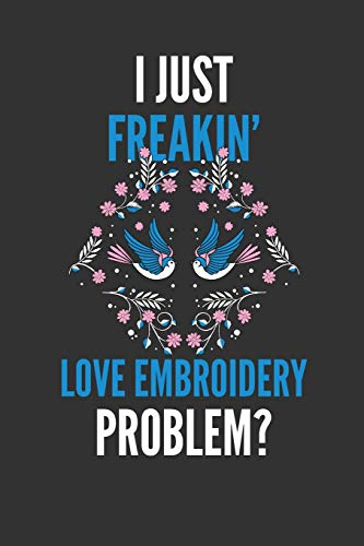 I Just Freakin' Love Embroidery: Embroiderers Lined Notebook Journal 110 Pages Great Gift (Machine Embroidery Brother Thread)