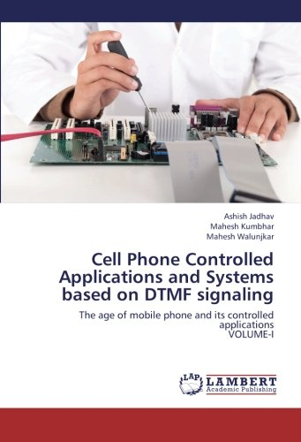 Cell Phone Controlled Applications and Systems based on DTMF signaling: The age of mobile phone and its controlled applications  VOLUME-I Dtmf-systemen