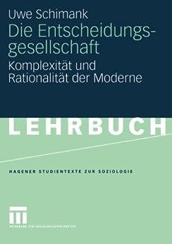 Die Entscheidungsgesellschaft: Komplexität und Rationalität der Moderne (Studientexte zur Soziologie) von [Schimank, Uwe]