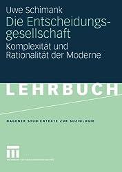 Die Entscheidungsgesellschaft: Komplexität und Rationalität der Moderne (Studientexte zur Soziologie)