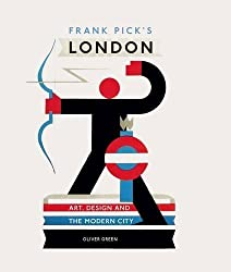 Frank Pick's London by Oliver Green (2014-06-10)