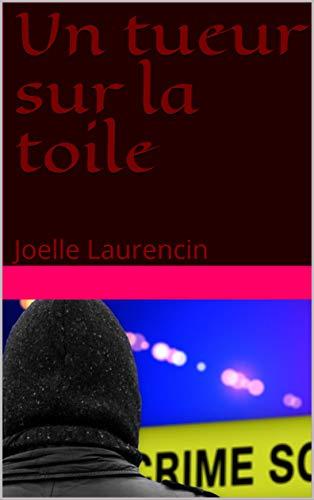 Couverture du livre Un tueur sur la toile : Joelle Laurencin