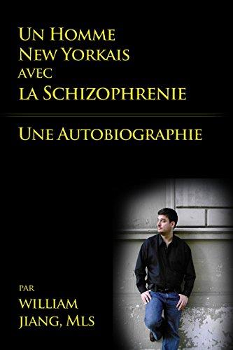 Un Homme New Yorkais avec la Schizophrénie: Une Autobiographie par William Jiang