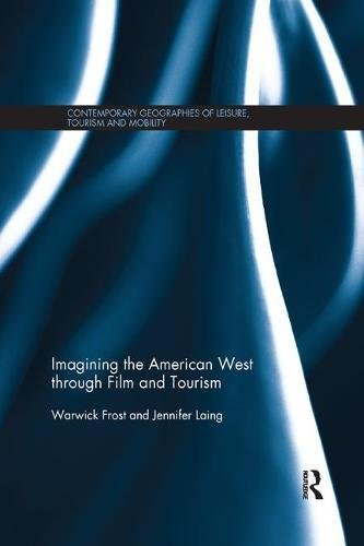 Imagining the American West through Film and Tourism (Contemporary Geographies of Leisure, Tourism and Mobility)