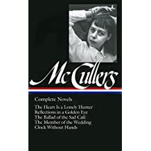 Carson McCullers: Complete Novels (Loa #128): The Heart Is a Lonely Hunter / Reflections in a Golden Eye / The Ballad of the Sad Café / The Member of ... / Clock Without Hands (Library of America)