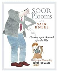 Soor Plooms and Sair Knees: Growing Up in Scotland After the War