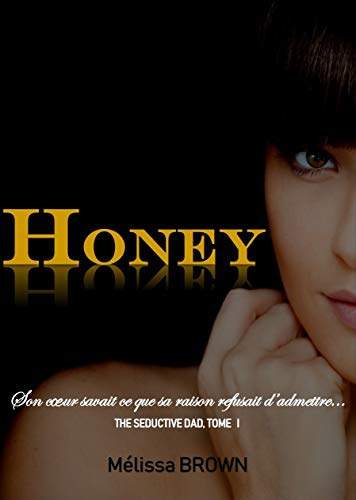 HONEY: (Nouvelle version) (The seductive dad t. 1) par