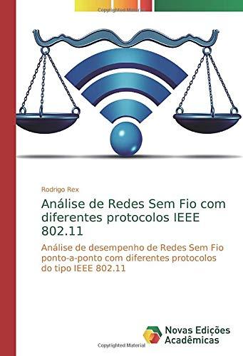 Análise de Redes Sem Fio com diferentes protocolos IEEE 802.11: Análise de desempenho de Redes Sem Fio ponto-a-ponto com diferentes protocolos do tipo IEEE 802.11