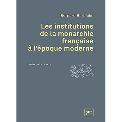 Les institutions de la monarchie française à l'époque moderne (Quadrige)