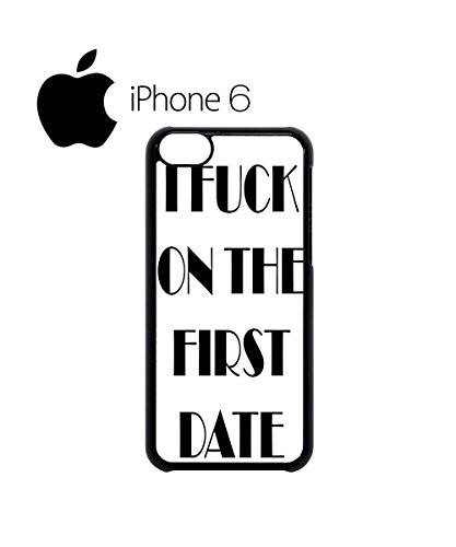 I F*ck on the First Date Swag Mobile Phone Case Back Cover Hülle Weiß Schwarz for iPhone 6 White Schwarz
