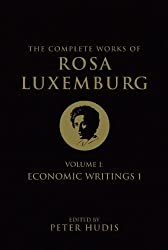 The Complete Works of Rosa Luxemburg - Volume 1: Economic Writings 1