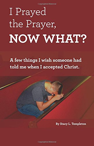 I Prayed the Prayer, Now What?: A few things I wish someone had told me when I accepted Christ.