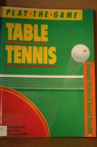 Table Tennis (Play the Game) by Donald Parker (1-Apr-1989) Paperback