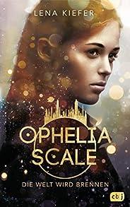 Ophelia Scale - Die Welt wird brennen: Ausgezeichnet mit dem Lovelybooks Leserpreis 2019: Deutsches Debüt (Die