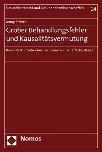 Grober Behandlungsfehler und Kausalitätsvermutung: Beweislastumkehr ohne medizinwissenschaftliche Basis? (Behandlung Basis)