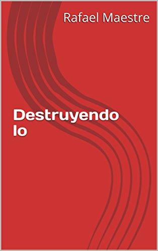 Destruyendo lo por Rafael Maestre