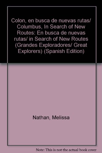 Colon, en busca de nuevas rutas/ Columbus, In Search of New Routes: En busca de nuevas rutas/ in Search of New Routes (Grandes Exploradores/ Great Explorers) por Melissa Nathan