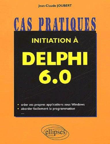 Initiation à Delphi 6.0 par Jean-Claude Joubert