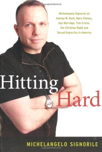 Hitting Hard: Michelangelo Signorile on George W. Bush, Mary Cheney, Gay Marriage, Tom Cruise, the Christian Right and Sexual Hypocrisy in America by Michaelngelo Signorile (27-Jul-2005) Paperback