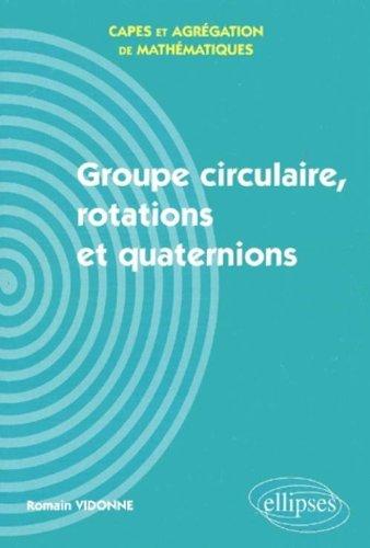 Groupe circulaire, rotations et quaternions - Capes et Agrégation de mathématiques by Romain Vidonne (2001-11-15)