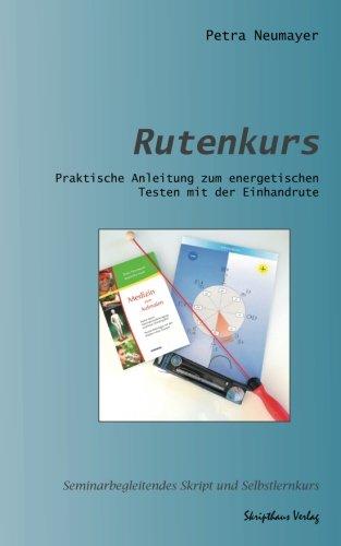 Rutenkurs: Praktische Anleitung zum energetischen Testen mit der Einhandrute