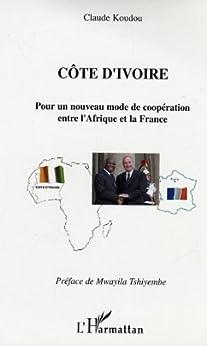 Côte d'Ivoire : Pour un nouveau mode de coopération entre l'Afrique et la France par [Koudou, Claude]