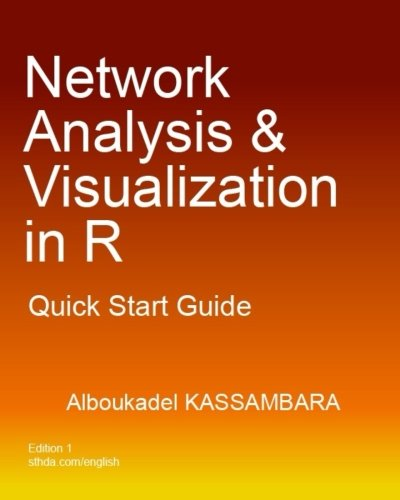 Network Analysis and Visualization in R: Quick Start Guide por Mr Alboukadel Kassambara