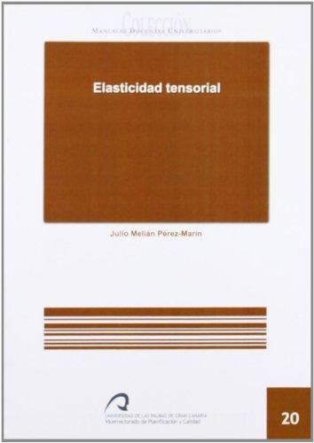 Elasticidad tensorial (Manual docente universitario. Área de Enseñanzas Técnicas) por Julio Melián Pérez-Marín