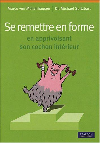 Se remettre en forme : En apprivoisant le cochon qui sommeille en nous par Marco von Münchhausen, Michael Spitzbart