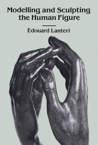 Modelling and Sculpting the Human Figure (Dover Art Instruction) par Edouard Lanteri