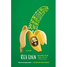 The Fish That Ate the Whale: The Life and Times of America's Banana King by Cohen, Rich (2013) Paperback