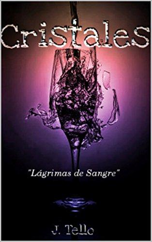 Cristales: Lágrimas de Sangre por J. Tello