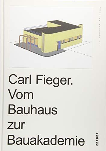 Carl Fieger. Vom Bauhaus zur Bauakademie: Edition Bauhaus 52