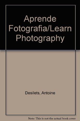 Descargar Libro Aprende Fotografia/Learn Photography de Antoine Desilets