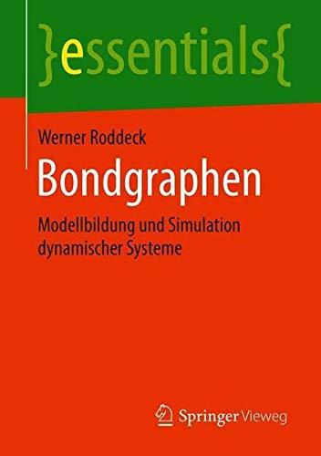 Bondgraphen: Modellbildung und Simulation dynamischer Systeme (essentials)