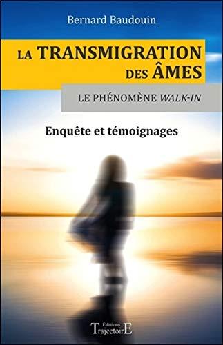 La transmigration des âmes - Le phénomène Walk-in - Enquête et témoignages par Bernard Baudouin