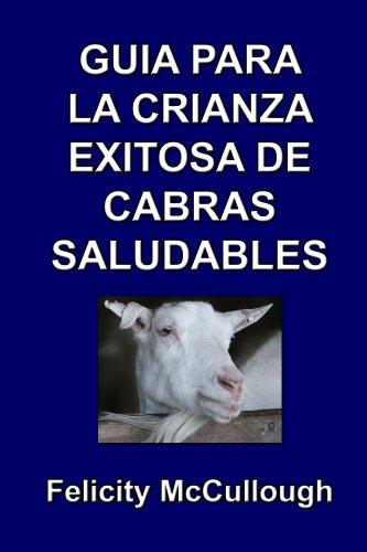 Guía para la crianza exitosa de cabras saludables (Conocimiento caprino nº 4) (Spanish Edition)
