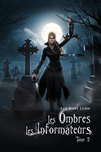 Les Ombres - Tome 2: Les Informateurs par Eve Ruby Lenn
