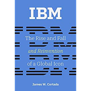 IBM: The Rise and Fall and Reinvention of a Global Icon (History of Computing) (English Edition)