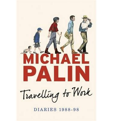 [(Travelling to Work: Diaries 1988-1998)] [Author: Michael Palin] published on (September, 2014)