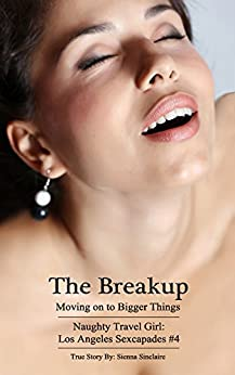 The Breakup - Moving On To Bigger Things (Naughty Travel Girl: Los Angeles Sexcapades #4 Book 1) by [Sinclaire, Sienna]