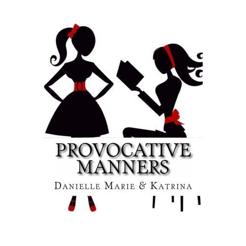 Provocative Manners: The Sauce of Life by Danielle Marie Heckenkamp (2013-04-20)
