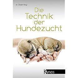 Die Technik der Hundezucht: Ein Handbuch für Züchter und Deckrüdenbesitzer und alle, die es werden wollen (Das besondere Hundebuch)