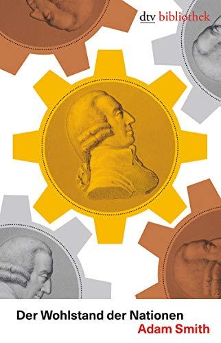 Der Wohlstand der Nationen: Eine Untersuchung seiner Natur und seiner Ursachen (dtv bibliothek)